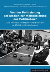 Klaus Arnold; Christoph Classen; Susanne Kinnebrock; Edgar Lersch; Hans-Ulrich Wagner (Hrsg.): Von der Politisierung der Medien zur Medialisierung des Politischen?