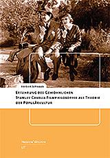 Herbert Schwaab: Erfahrung des Gewöhnlichen. Stanley Cavells Filmphilosophie als Theorie der Populärkultur