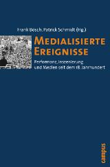 Frank Bösch; Patrick Schmidt (Hrsg.): Medialisierte Ereignisse