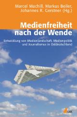 Marcel Machill; Markus Beiler; Johannes R. Gerstner (Hrsg.): Medienfreiheit nach der Wende