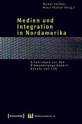 Rainer Geißler, Horst Pöttker: Medien und Intergration in Nordamerika