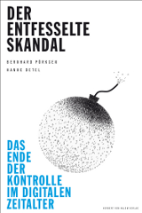 Bernhard Pörksen, Hanne Detel: Der entfesselte Skandal