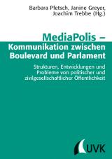Barbara Pfetsch, Janine Greyer, Joachim Trebbe (Hrsg.): MediaPolis – Kommunikation zwischen Boulevard und Parlament