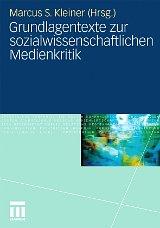 Marcus S. Kleiner: Grundlagentexte zur sozialwissenschaftlichen Medienkritik