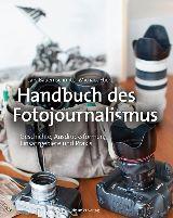 Lars Bauernschmitt, Michael Ebert: Handbuch des Fotojournalismus. Geschichte, Ausdrucksformen, Einsatzgebiete und Praxis