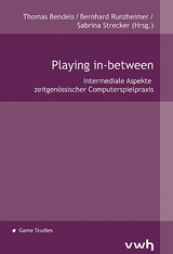Thomas Bendels, Bernhard Runzheimer, Sabrina Strecker (Hrsg.): Playing in-between. Inter-mediale Aspekte zeitgenössischer Computerspielpraxis.