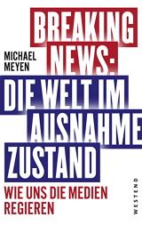 Michael Meyen: Breaking News – Die Welt im Ausnahmezustand